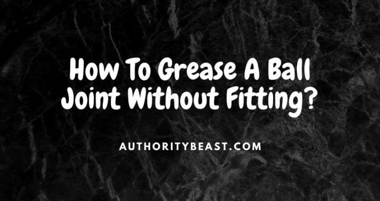 how to grease a ball joint without fitting